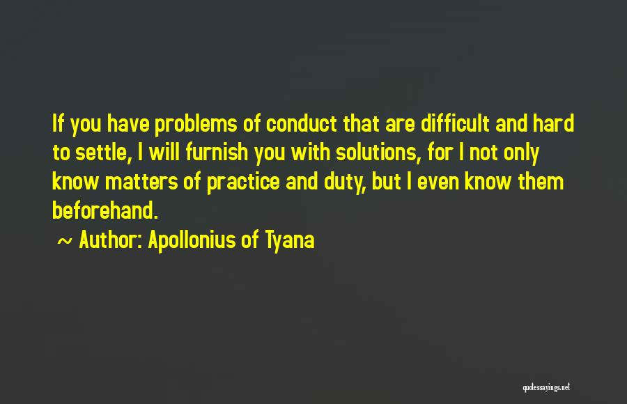 Problems Have Solutions Quotes By Apollonius Of Tyana