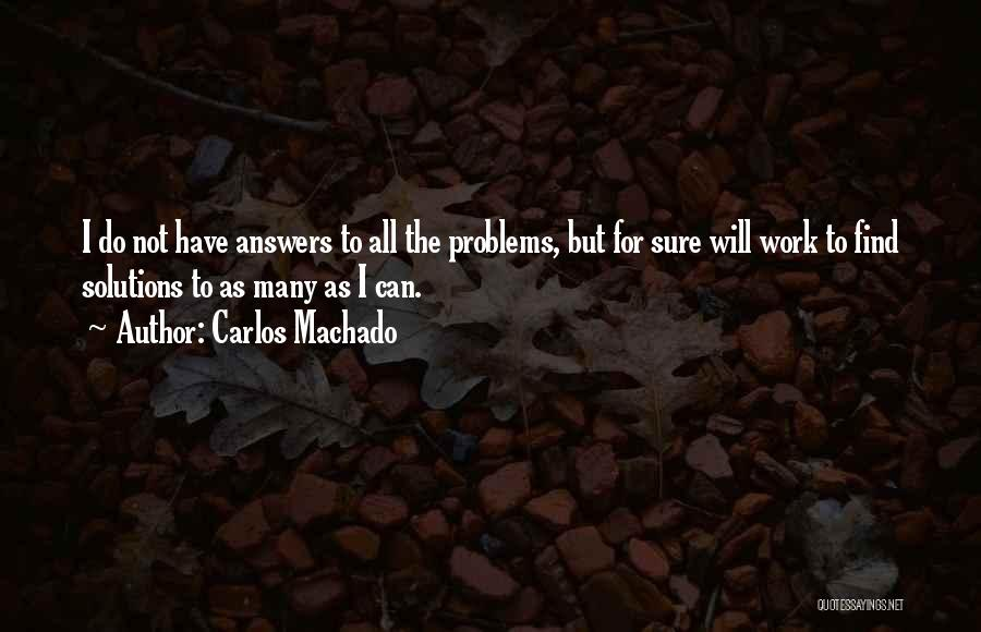 Problems Have Solutions Quotes By Carlos Machado