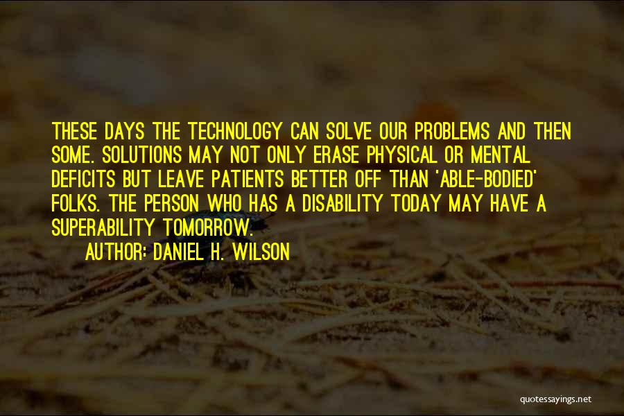 Problems Have Solutions Quotes By Daniel H. Wilson