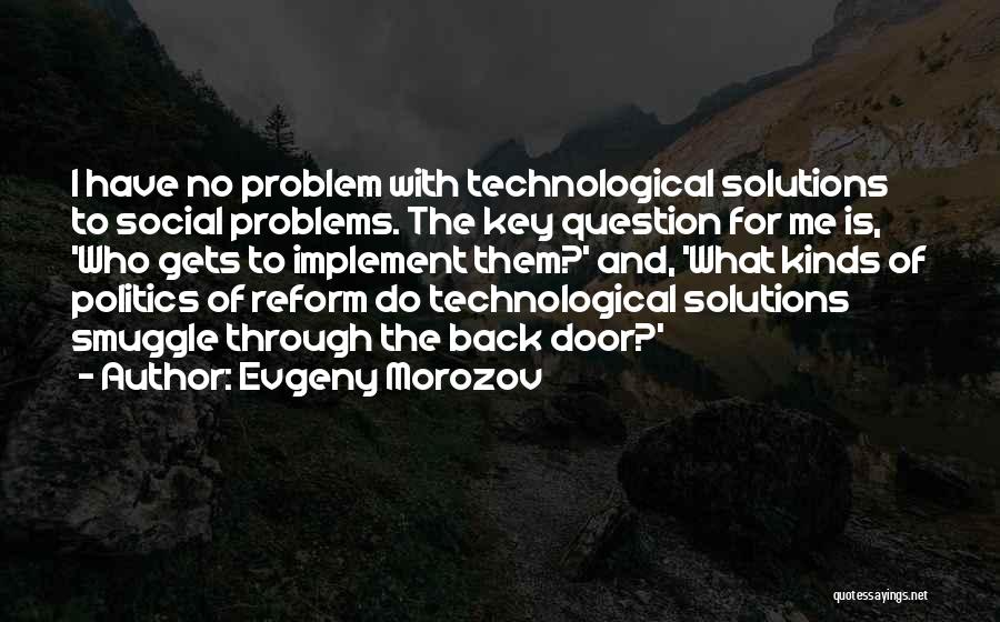 Problems Have Solutions Quotes By Evgeny Morozov