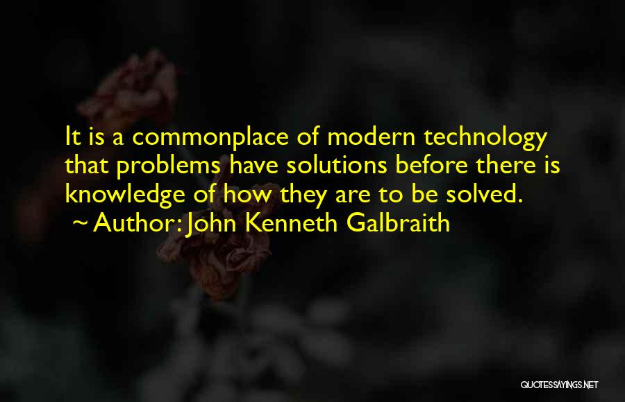 Problems Have Solutions Quotes By John Kenneth Galbraith