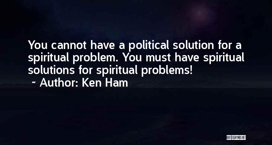 Problems Have Solutions Quotes By Ken Ham