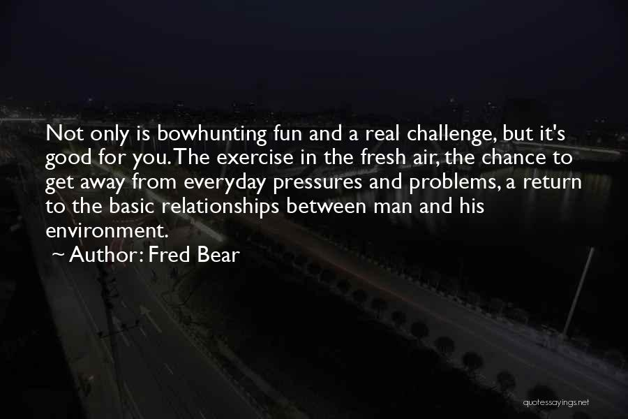 Problems In Relationships Quotes By Fred Bear