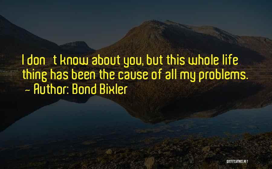 Problems Of Life Quotes By Bond Bixler