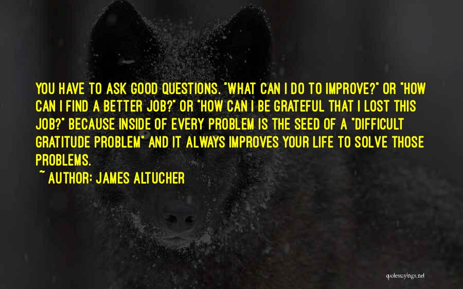 Problems Of Life Quotes By James Altucher