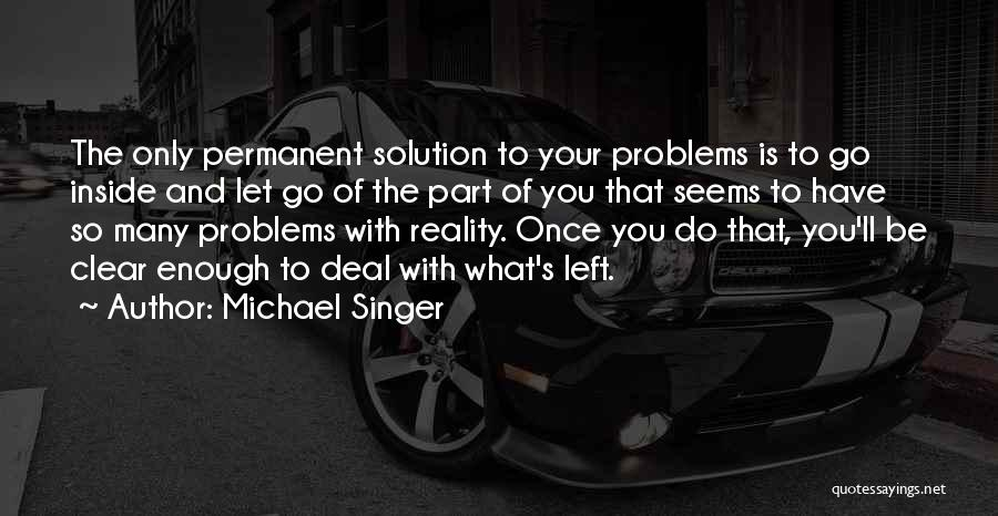 Problems Of Life Quotes By Michael Singer