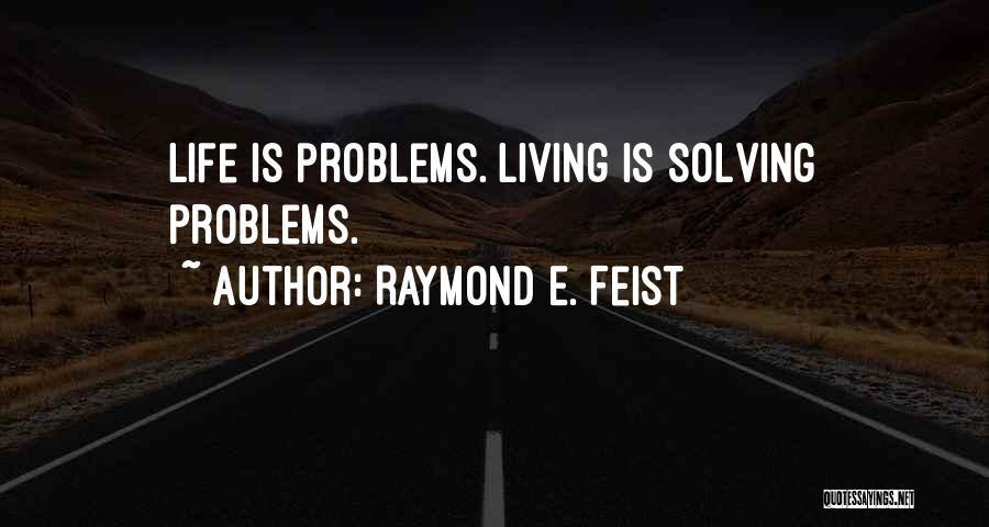 Problems Of Life Quotes By Raymond E. Feist