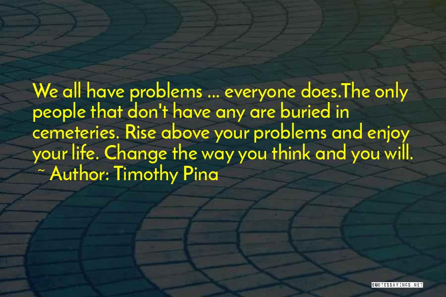 Problems Of Life Quotes By Timothy Pina