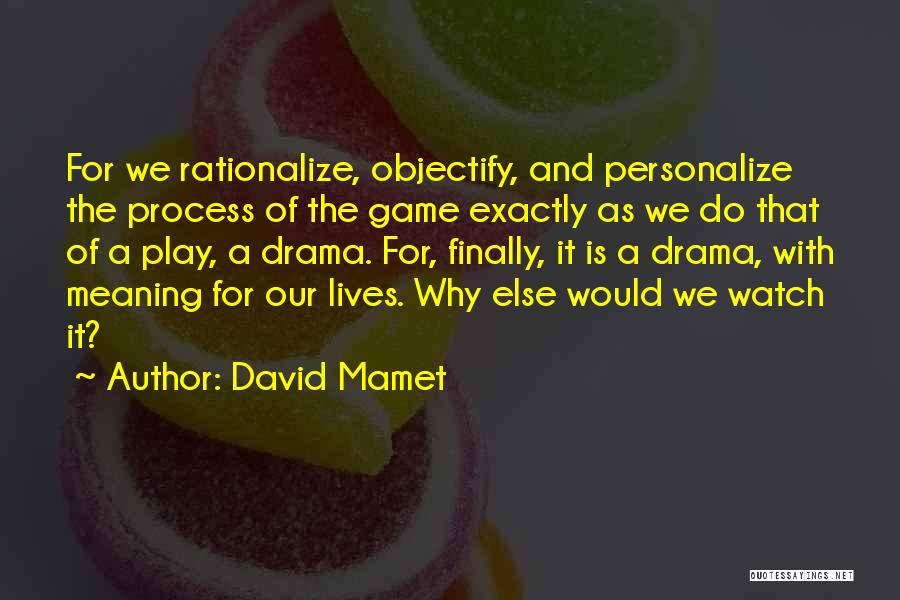 Process Drama Quotes By David Mamet