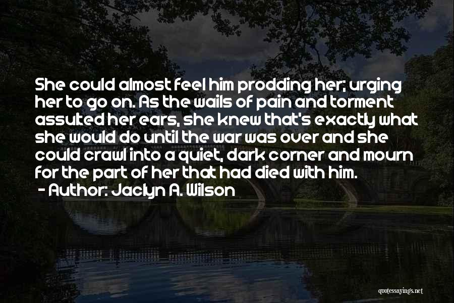Prodding Quotes By Jaclyn A. Wilson