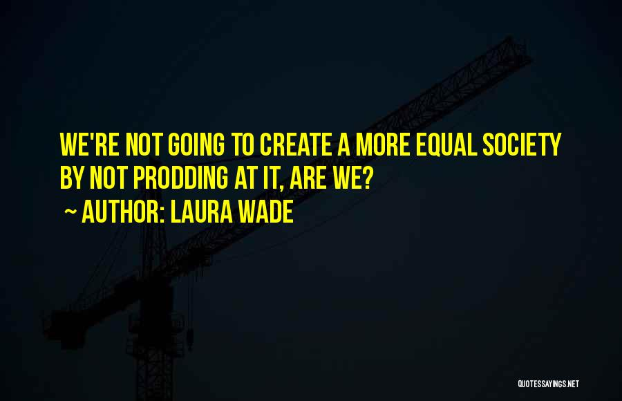 Prodding Quotes By Laura Wade
