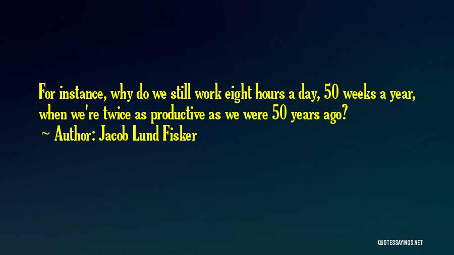Productive Work Quotes By Jacob Lund Fisker