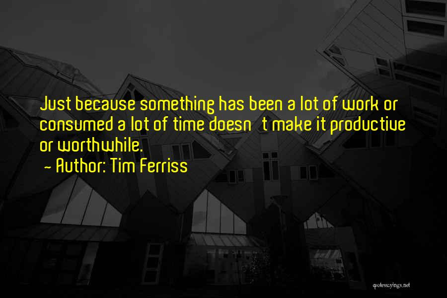 Productive Work Quotes By Tim Ferriss