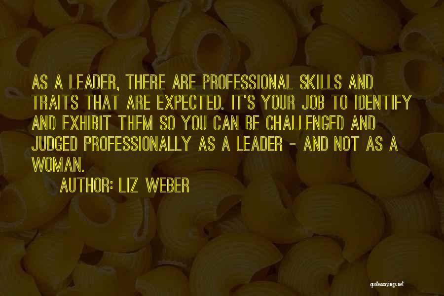Professional Skills Quotes By Liz Weber