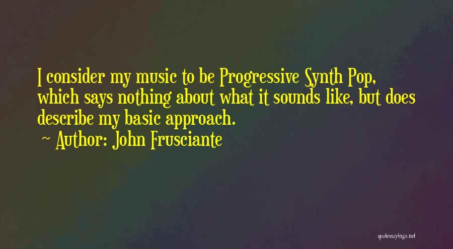 Progressive Music Quotes By John Frusciante