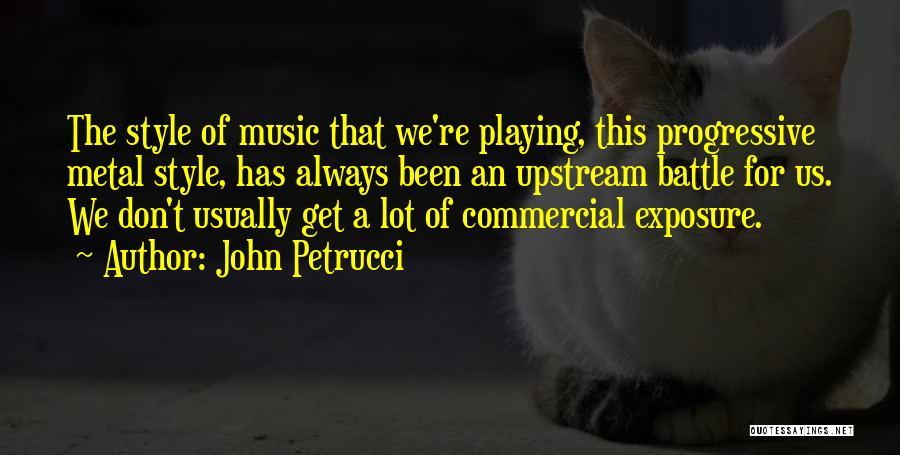 Progressive Music Quotes By John Petrucci