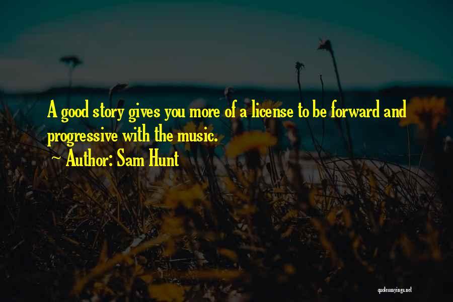 Progressive Music Quotes By Sam Hunt