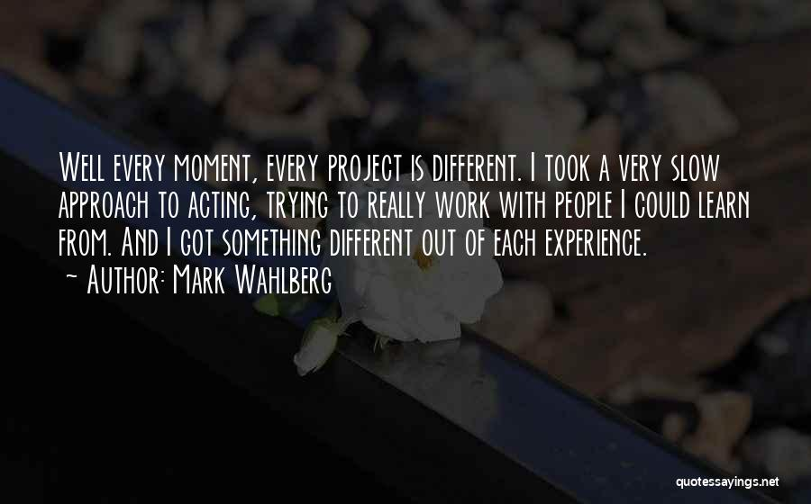 Project Approach Quotes By Mark Wahlberg