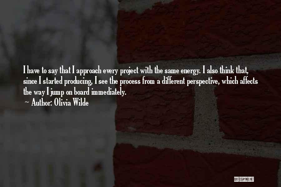 Project Approach Quotes By Olivia Wilde