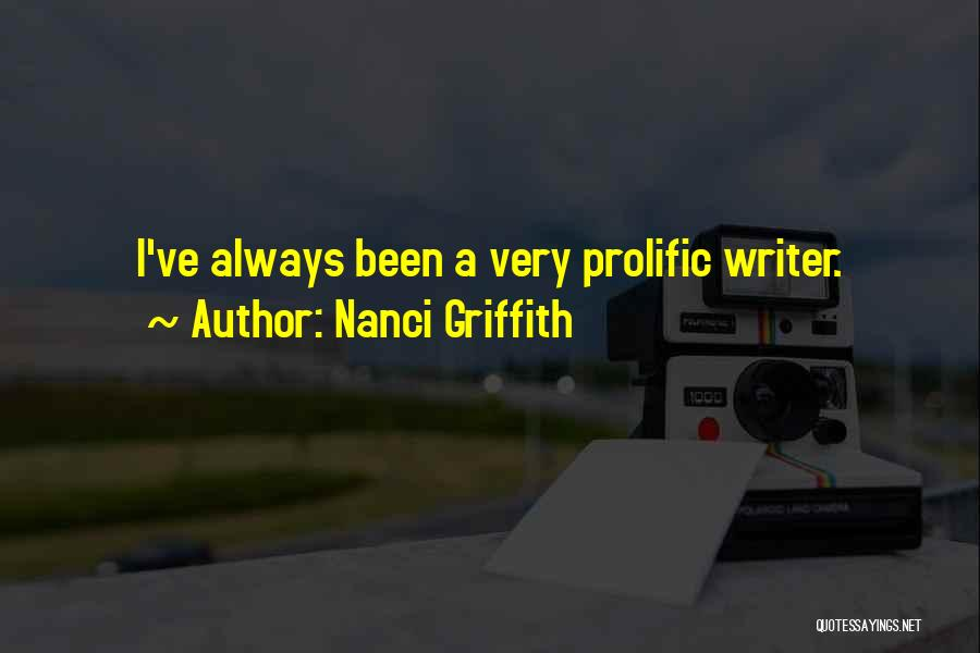 Prolific Quotes By Nanci Griffith