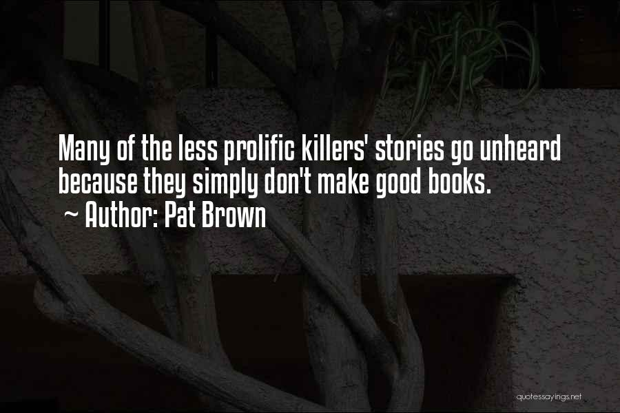 Prolific Quotes By Pat Brown