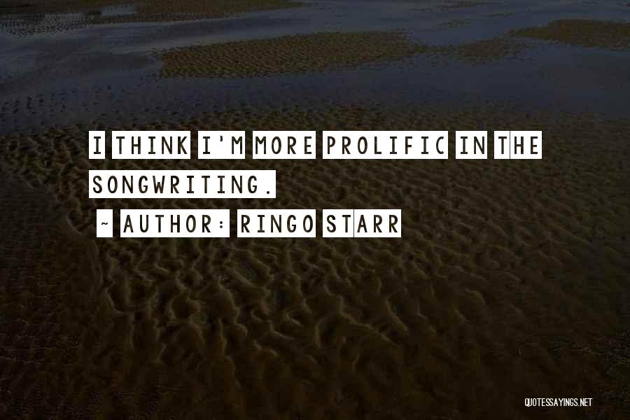 Prolific Quotes By Ringo Starr