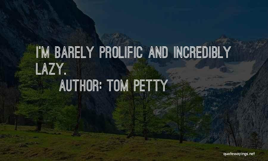 Prolific Quotes By Tom Petty