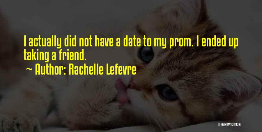 Prom Quotes By Rachelle Lefevre
