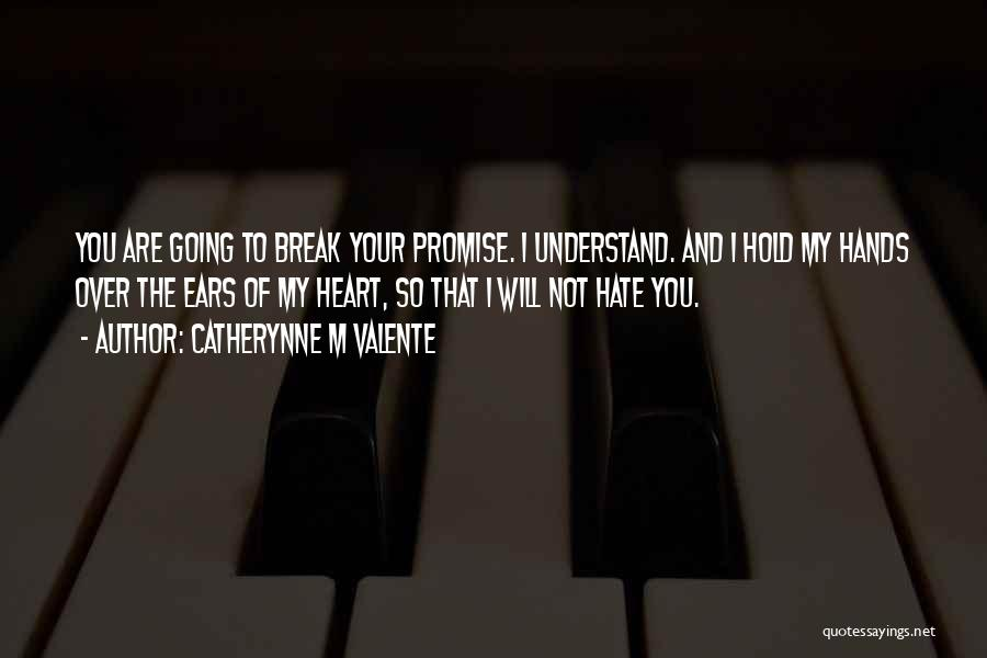 Promise To You Quotes By Catherynne M Valente