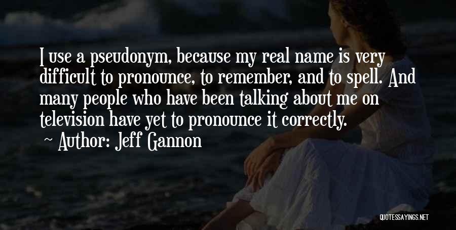 Pronounce Quotes By Jeff Gannon