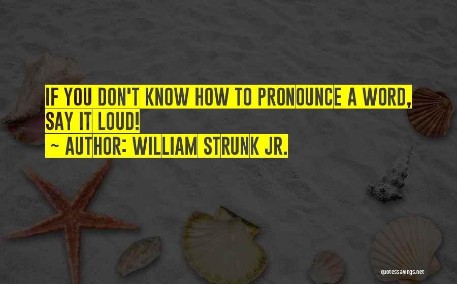 Pronounce Quotes By William Strunk Jr.