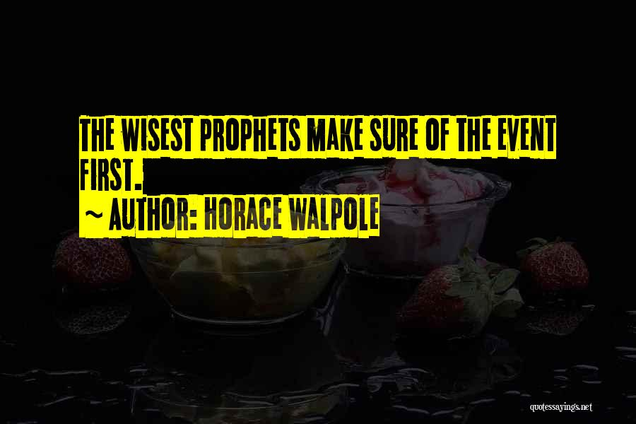 Prophets Quotes By Horace Walpole