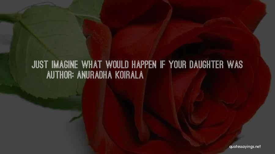 Protect Daughter Quotes By Anuradha Koirala