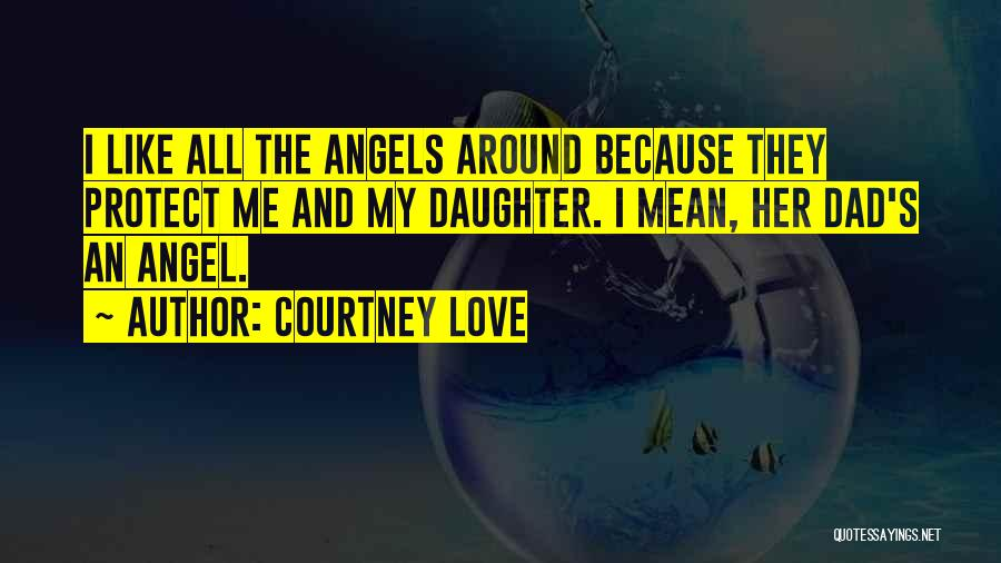 Protect Daughter Quotes By Courtney Love