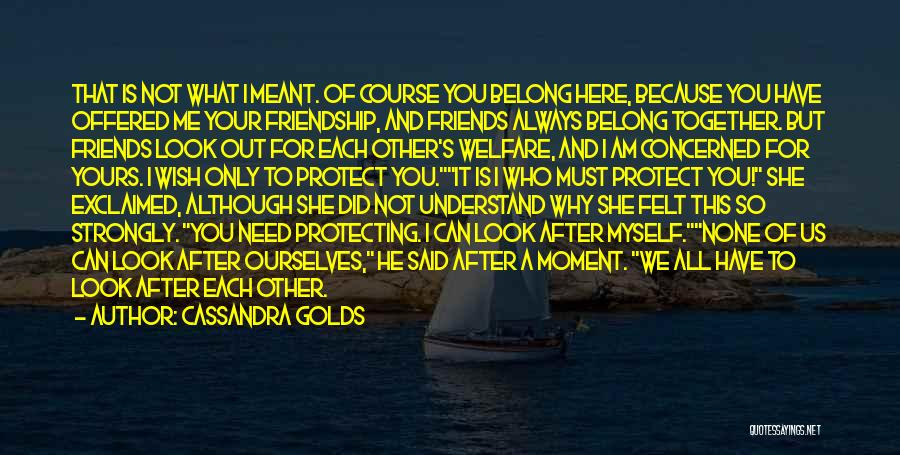 Protecting Each Other Quotes By Cassandra Golds