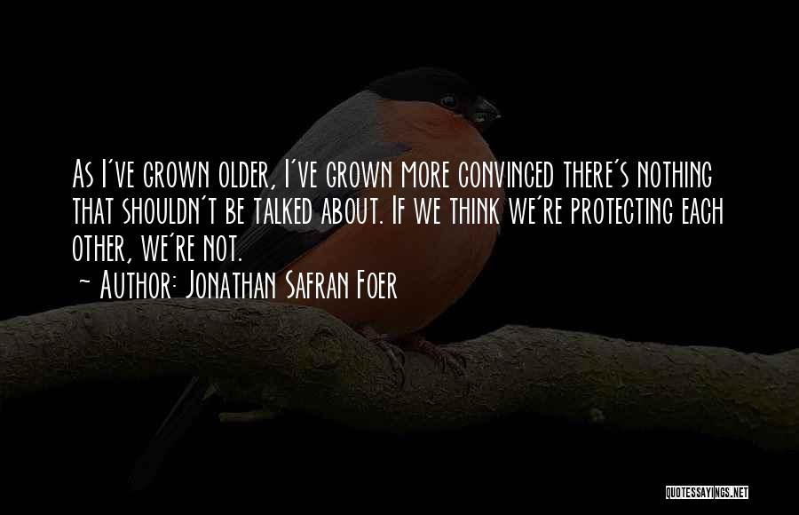 Protecting Each Other Quotes By Jonathan Safran Foer
