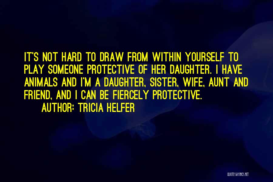 Protective Sister Quotes By Tricia Helfer