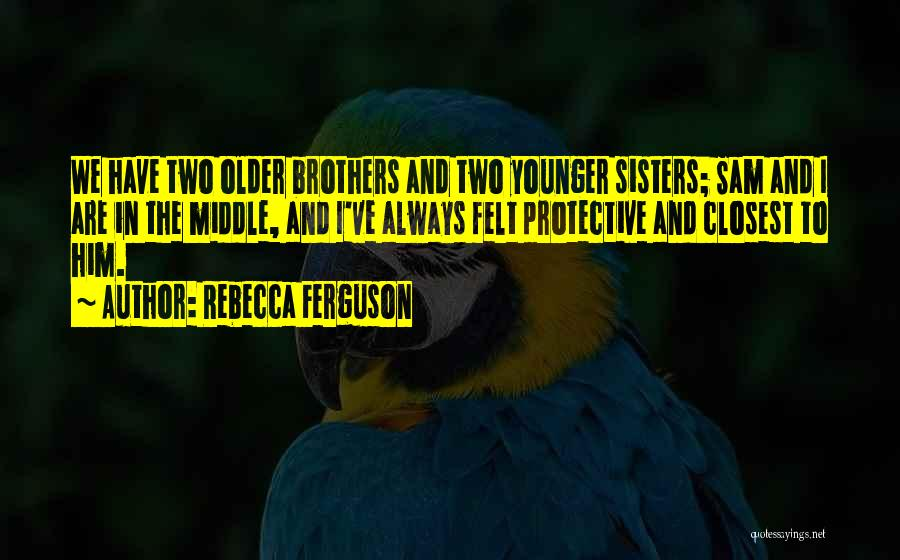 Protective Sisters Quotes By Rebecca Ferguson