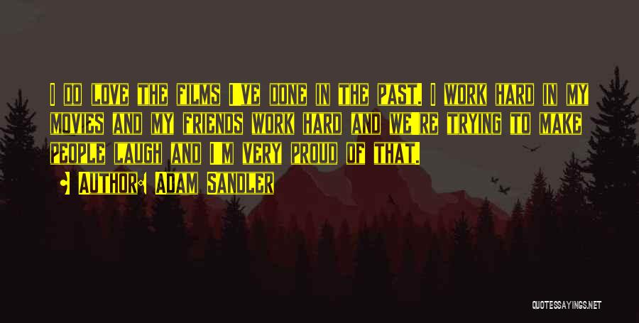 Proud Of Hard Work Quotes By Adam Sandler