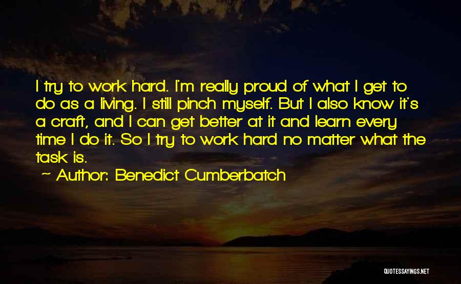 Proud Of Hard Work Quotes By Benedict Cumberbatch