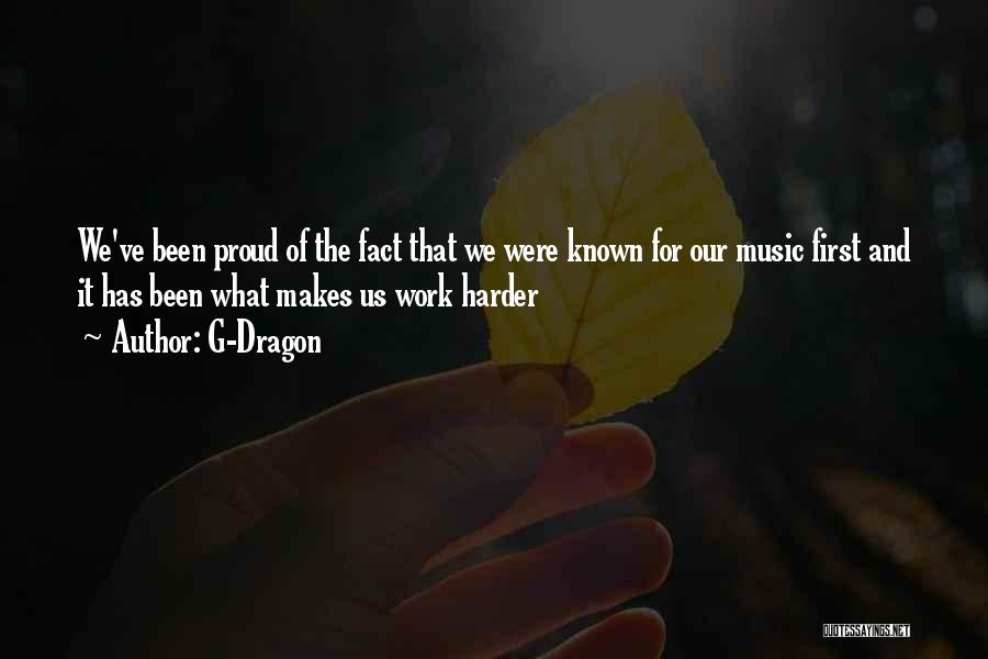 Proud Of Hard Work Quotes By G-Dragon