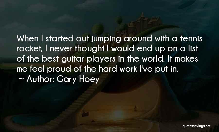 Proud Of Hard Work Quotes By Gary Hoey