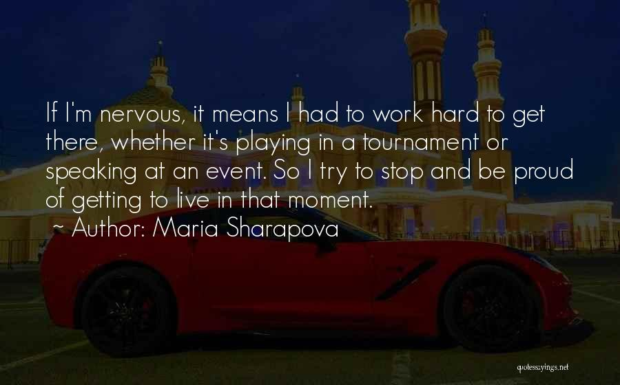 Proud Of Hard Work Quotes By Maria Sharapova