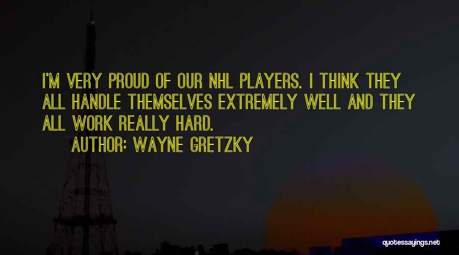 Proud Of Hard Work Quotes By Wayne Gretzky