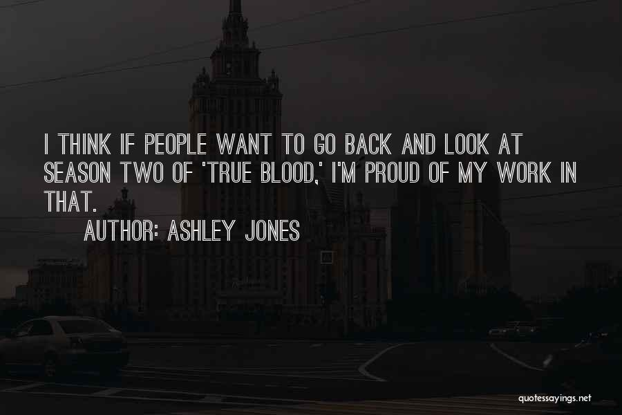 Proud Of My Work Quotes By Ashley Jones