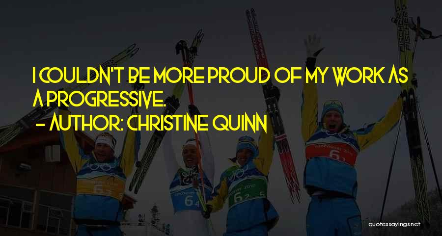 Proud Of My Work Quotes By Christine Quinn