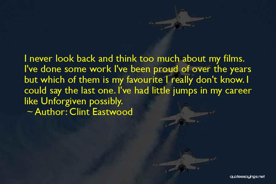 Proud Of My Work Quotes By Clint Eastwood