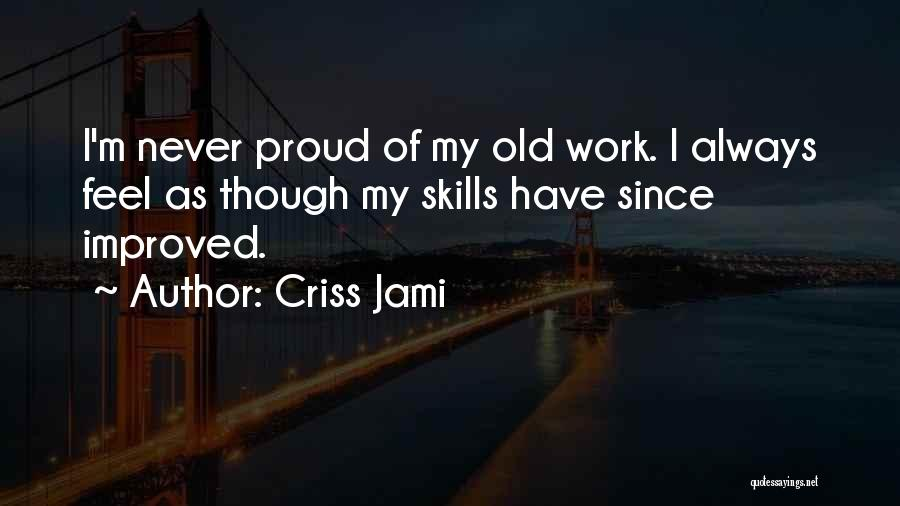 Proud Of My Work Quotes By Criss Jami