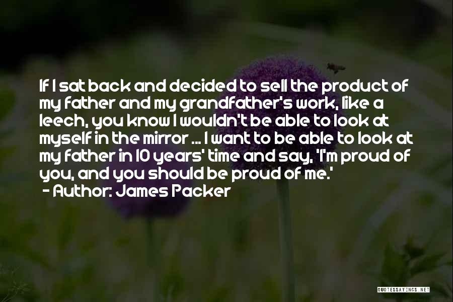 Proud Of My Work Quotes By James Packer