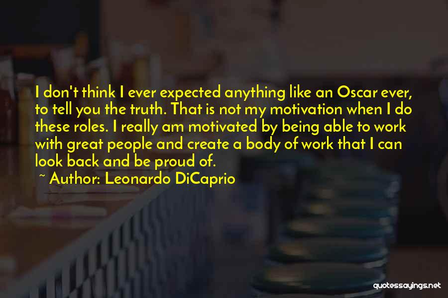 Proud Of My Work Quotes By Leonardo DiCaprio